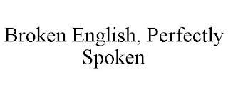 BROKEN ENGLISH, PERFECTLY SPOKEN trademark