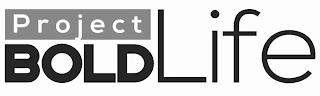 PROJECT BOLD LIFE trademark