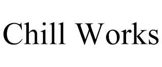 CHILL WORKS trademark