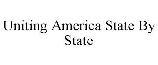 UNITING AMERICA STATE BY STATE trademark