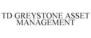 TD GREYSTONE ASSET MANAGEMENT trademark