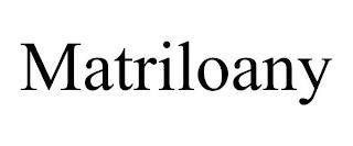 MATRILOANY trademark