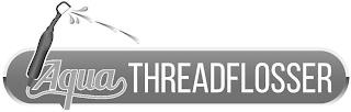 AQUA THREADFLOSSER trademark