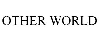 OTHER WORLD trademark