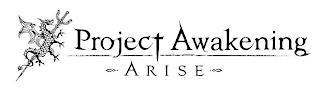 PROJECT AWAKENING ARISE trademark