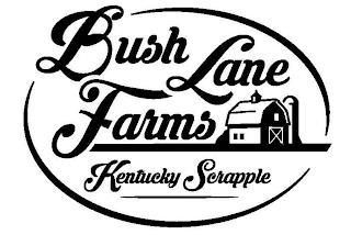 BUSH LANE FARMS KENTUCKY SCRAPPLE trademark
