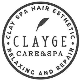 CLAYGE CARE & SPA · CLAY SPA HAIR ESTHETIC · RELAXING AND REPAIR trademark