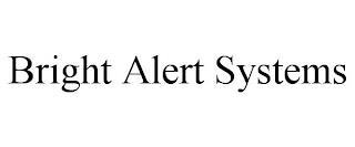 BRIGHT ALERT SYSTEMS trademark
