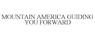 MOUNTAIN AMERICA GUIDING YOU FORWARD trademark