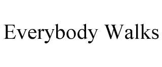 EVERYBODY WALKS trademark