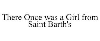 THERE ONCE WAS A GIRL FROM SAINT BARTH'S trademark