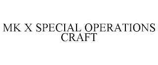 MK X SPECIAL OPERATIONS CRAFT trademark