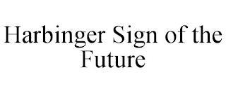 HARBINGER SIGN OF THE FUTURE trademark