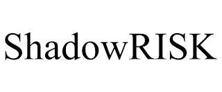 SHADOWRISK trademark
