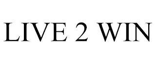 LIVE 2 WIN trademark