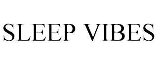 SLEEP VIBES trademark