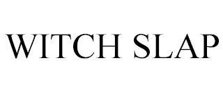 WITCH SLAP trademark