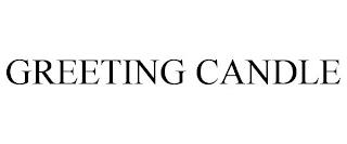 GREETING CANDLE trademark