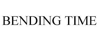 BENDING TIME trademark