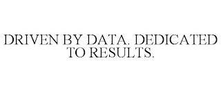 DRIVEN BY DATA. DEDICATED TO RESULTS. trademark