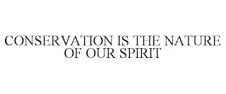 CONSERVATION IS THE NATURE OF OUR SPIRIT trademark