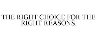 THE RIGHT CHOICE FOR THE RIGHT REASONS. trademark