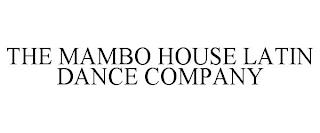 THE MAMBO HOUSE LATIN DANCE COMPANY trademark