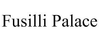 FUSILLI PALACE trademark