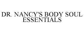 DR. NANCY'S BODY SOUL ESSENTIALS trademark