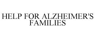 HELP FOR ALZHEIMER'S FAMILIES trademark
