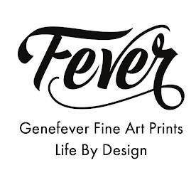 FEVER GENEFEVER FINE ART PRINTS LIFE BYDESIGN trademark