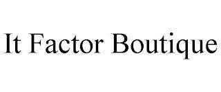 IT FACTOR BOUTIQUE trademark