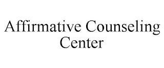 AFFIRMATIVE COUNSELING CENTER trademark