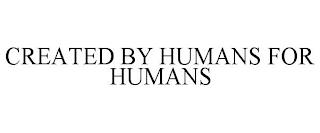 CREATED BY HUMANS FOR HUMANS trademark