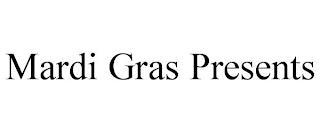 MARDI GRAS PRESENTS trademark