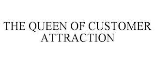 THE QUEEN OF CUSTOMER ATTRACTION trademark