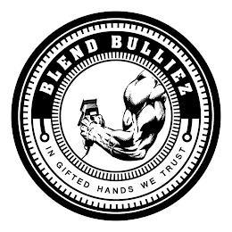 BLEND BULLIEZ IN GIFTED HANDS WE TRUST trademark