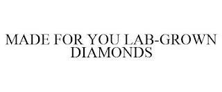 MADE FOR YOU LAB-GROWN DIAMONDS trademark