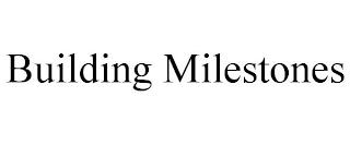 BUILDING MILESTONES trademark