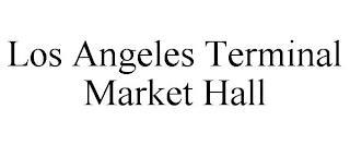 LOS ANGELES TERMINAL MARKET HALL trademark