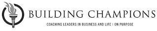BUILDING CHAMPIONS COACHING LEADERS IN BUSINESS AND LIFE   ON PURPOSE trademark