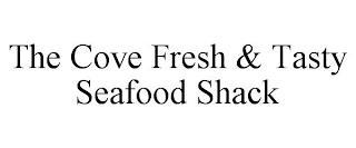 THE COVE FRESH & TASTY SEAFOOD SHACK trademark