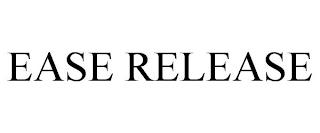 EASE RELEASE trademark
