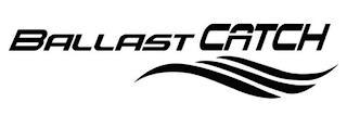 BALLAST CATCH trademark