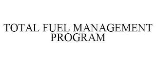TOTAL FUEL MANAGEMENT PROGRAM trademark