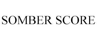 SOMBER SCORE trademark