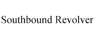 SOUTHBOUND REVOLVER trademark