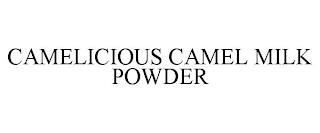 CAMELICIOUS CAMEL MILK POWDER trademark