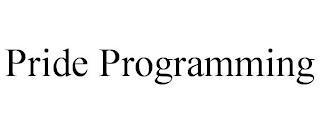 PRIDE PROGRAMMING trademark