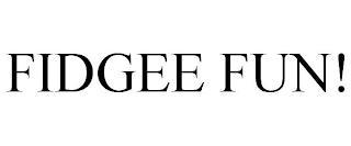 FIDGEE FUN! trademark